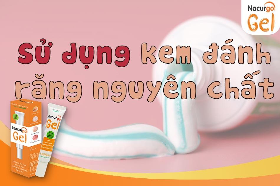 Sử dụng kem đánh răng nguyên chất
